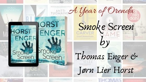 A(nother) Year Of Orenda – Smoke Screen by Thomas Enger & Jørn Lier Horst trns Megan Turney
