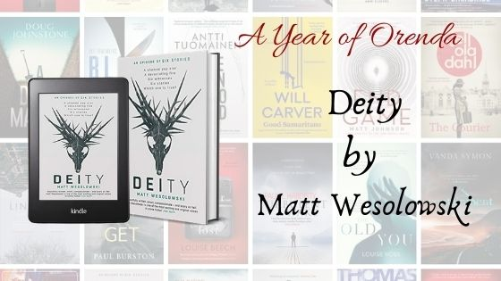 A(nother) Year of Orenda – Deity by Matt Wesolowski