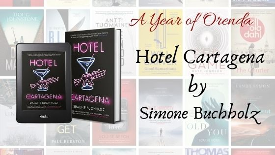 A(nother) Year of Orenda – Hotel Cartagena by Simone Buchholz trns by Rachel Ward