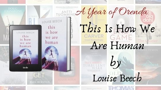 A(nother) Year Of Orenda – This Is How We Are Human by LouiseBeech