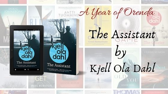 A(nother) Year of Orenda – The Assistant by Kjell Ola Dahl trns by Don Bartlett – Part2