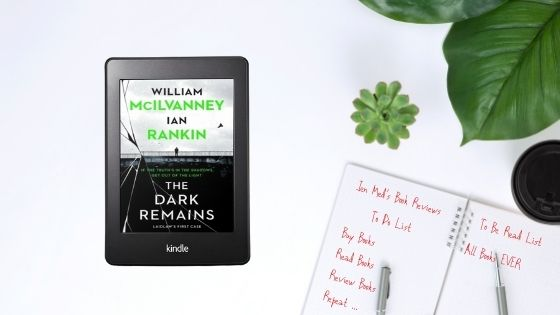 The Dark Remains by William McIlvanney and IanRankin
